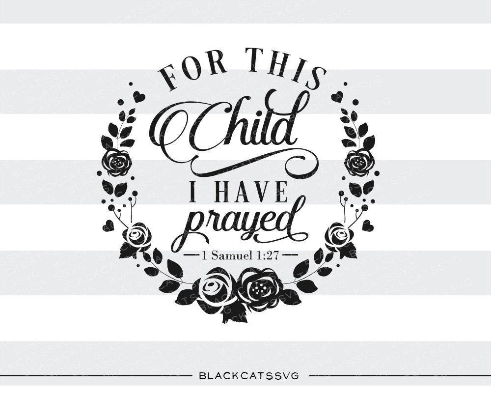 35df62992 For this child I have prayed SVG file Cutting File Clipart in Svg, Eps, ...
