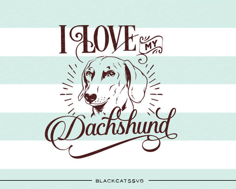 I love my Dachshund -  SVG file Cutting File Clipart in Svg, Eps, Dxf, Png for Cricut & Silhouette - BlackCatsSVG