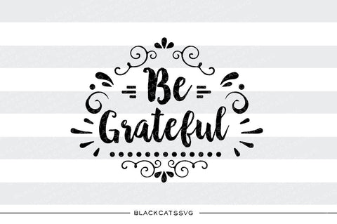 Be  grateful -  SVG file Cutting File Clipart in Svg, Eps, Dxf, Png for Cricut & Silhouette - Thanksgiving SVG - BlackCatsSVG