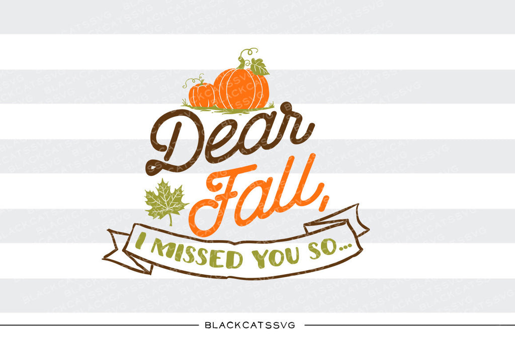 Dear Fall, I missed you so -  SVG file Cutting File Clipart in Svg, Eps, Dxf, Png for Cricut & Silhouette - BlackCatsSVG
