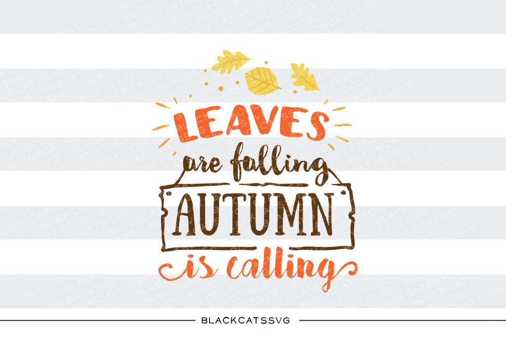 Leaves Are Falling Autumn Is Calling Svg File Cutting File Clipart I Blackcatssvg
