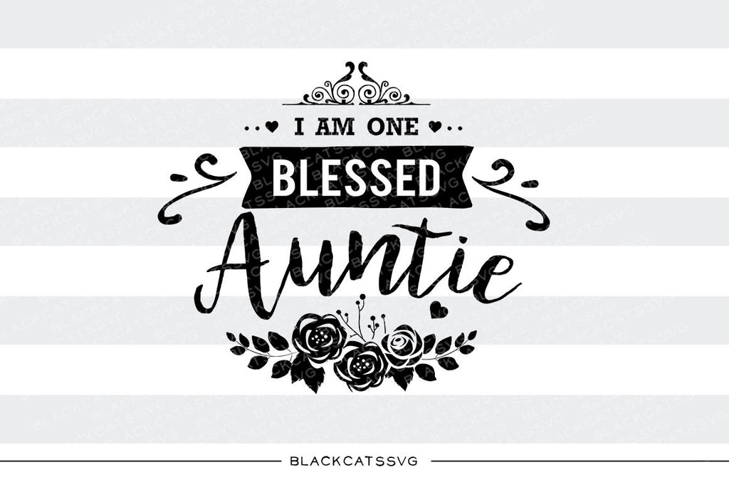 I am one Blessed Auntie SVG file Cutting File Clipart in Svg, Eps, Dxf, Png for Cricut & Silhouette - BlackCatsSVG