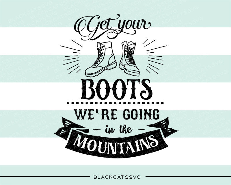 Get your boots we're going in the mountains SVG file Cutting File Clipart in Svg, Eps, Dxf, Png for Cricut & Silhouette - BlackCatsSVG
