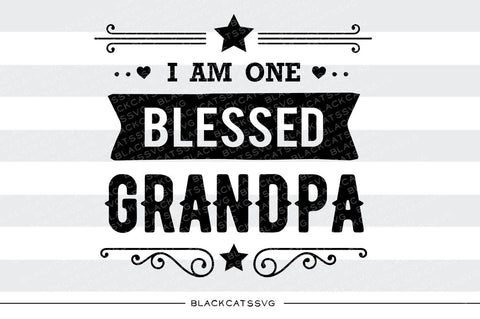 I am one Blessed Grandpa SVG file Cutting File Clipart in Svg, Eps, Dxf, Png for Cricut & Silhouette - BlackCatsSVG
