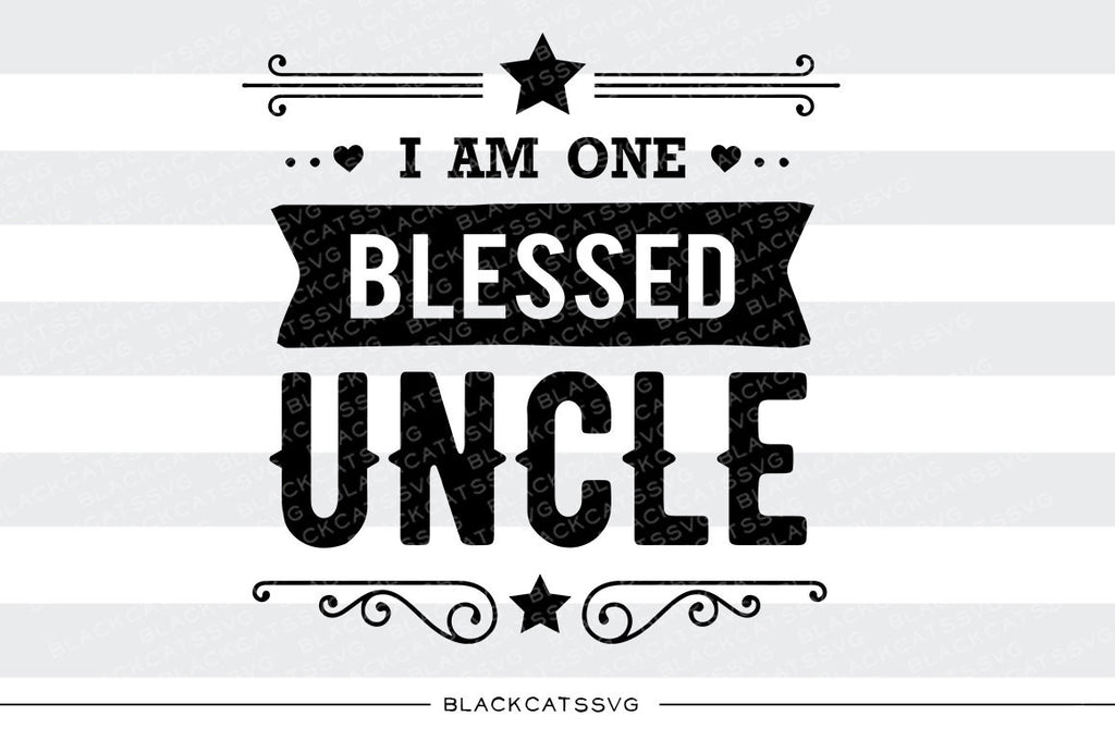I am one Blessed Uncle SVG file Cutting File Clipart in Svg, Eps, Dxf, Png for Cricut & Silhouette - BlackCatsSVG