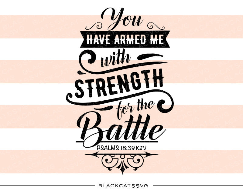 You have armed me with strength for the battle SVG file Cutting File Clipart in Svg, Eps, Dxf, Png for Cricut & Silhouette  svg - BlackCatsSVG