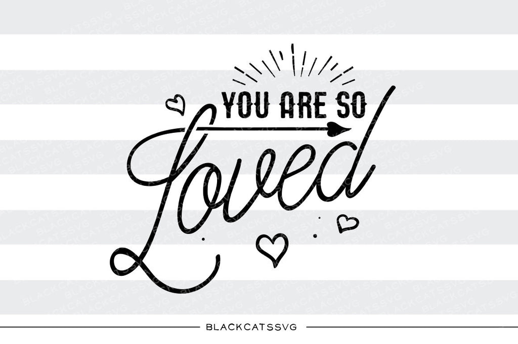 You are so loved SVG file Cutting File Clipart in Svg, Eps, Dxf, Png for Cricut & Silhouette Tiny destroyer svg - BlackCatsSVG