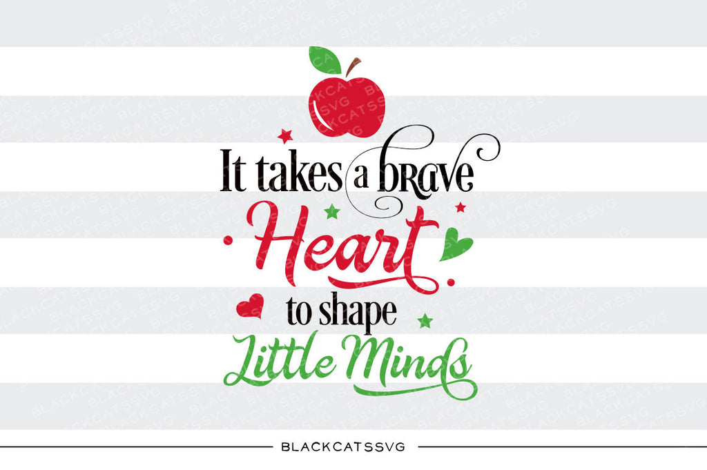 It takes a brave heart to shape little minds SVG file Cutting File Clipart in Svg, Eps, Dxf, Png for Cricut & Silhouette svg - BlackCatsSVG