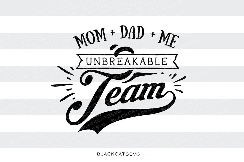 Mom, Dad and me unbreakable team SVG file Cutting File Clipart in Svg, Eps, Dxf, Png for Cricut & Silhouette - BlackCatsSVG