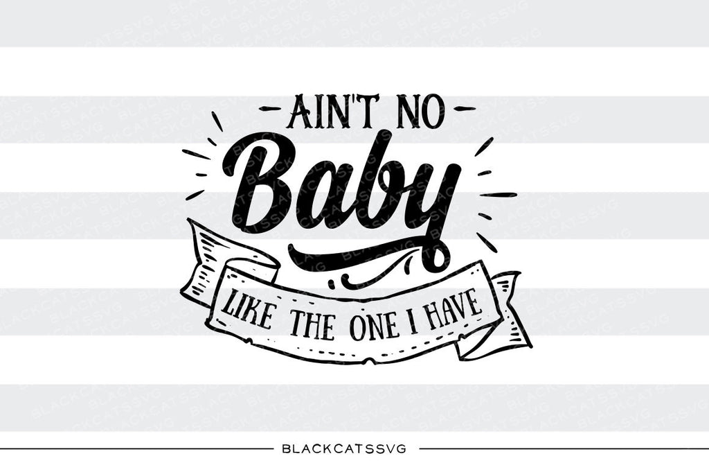 Ain't no baby like the one I have SVG file Cutting File Clipart in Svg, Eps, Dxf, Png for Cricut & Silhouette - BlackCatsSVG