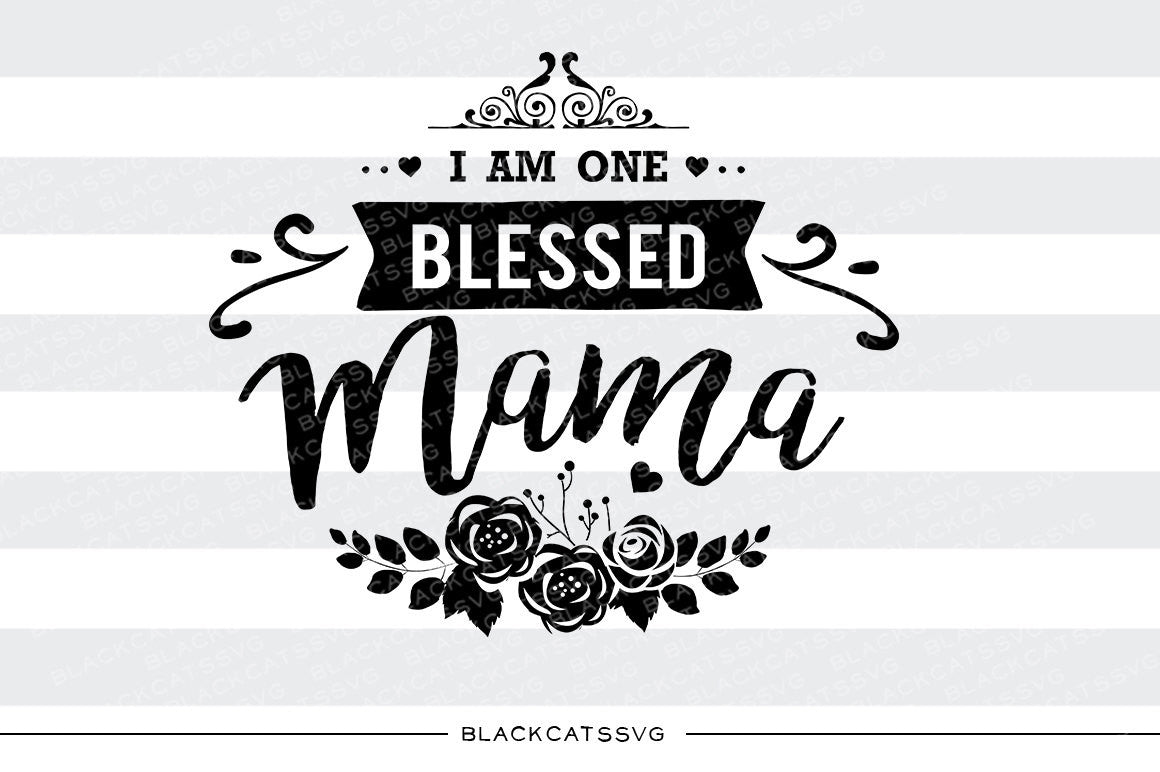 7c294c7daf609 I am one Blessed Mama SVG file Cutting File Clipart in Svg, Eps, Dxf, Png  for Cricut & Silhouette