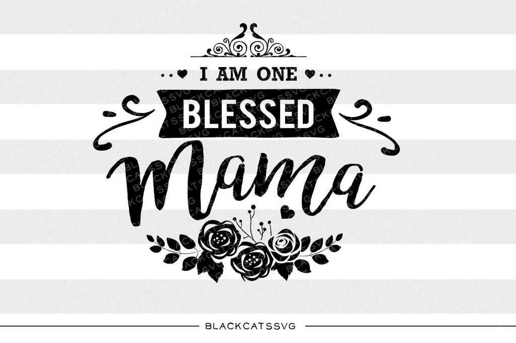 I Am One Blessed Mama Svg File Cutting File Clipart In Svg Eps Dxf Blackcatssvg