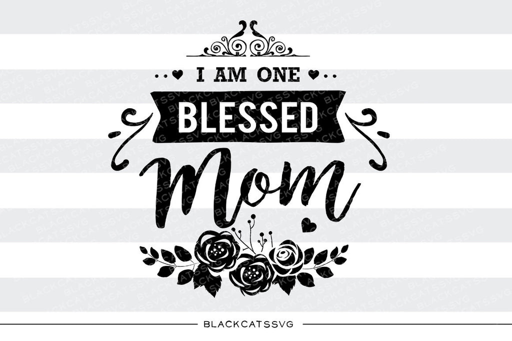 I am one Blessed Mom SVG file Cutting File Clipart in Svg, Eps, Dxf, Png for Cricut & Silhouette - BlackCatsSVG
