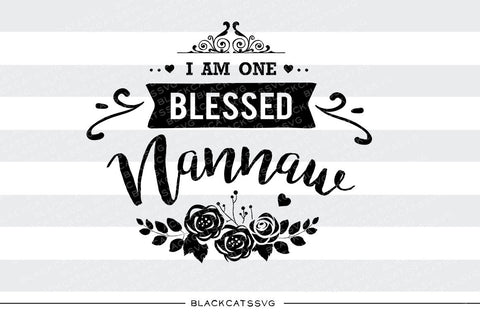 I am one Blessed Nannaw SVG file Cutting File Clipart in Svg, Eps, Dxf, Png for Cricut & Silhouette - BlackCatsSVG