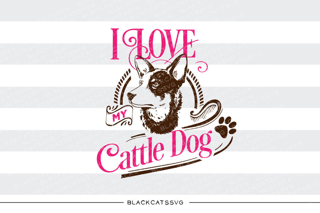 I love my cattle dog -  SVG file Cutting File Clipart in Svg, Eps, Dxf, Png for Cricut & Silhouette - BlackCatsSVG