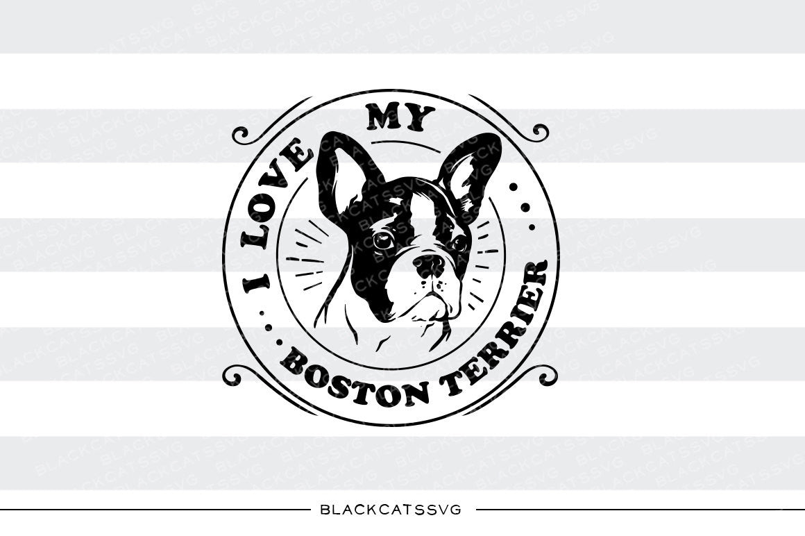 Download I love my Boston Terrier - SVG file Cutting File Clipart ...
