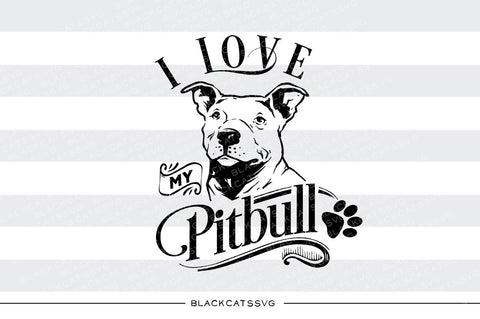 I love my Pitbull -  SVG file Cutting File Clipart in Svg, Eps, Dxf, Png for Cricut & Silhouette - BlackCatsSVG