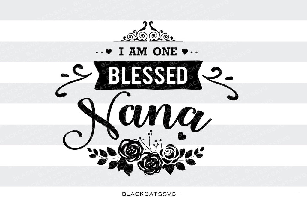 I am one Blessed Nana SVG file Cutting File Clipart in Svg, Eps, Dxf, Png for Cricut & Silhouette - BlackCatsSVG