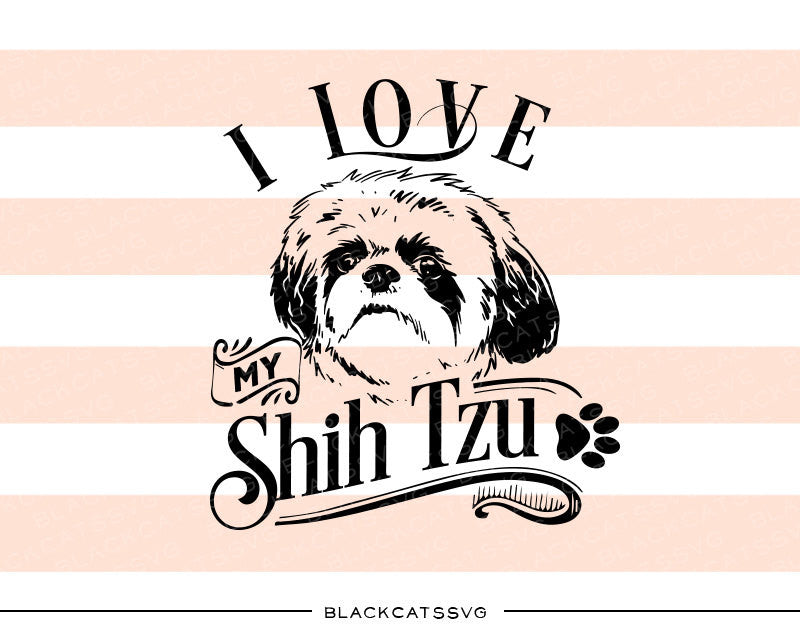 I Love My Shih Tzu Svg File Cutting File Clipart In Svg