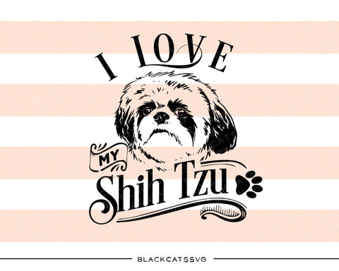 I love my Shih Tzu -  SVG file Cutting File Clipart in Svg, Eps, Dxf, Png for Cricut & Silhouette - BlackCatsSVG