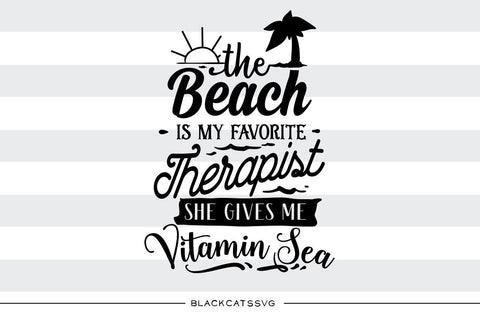The Beach is my therapist - Vitamin Sea -  SVG file Cutting File Clipart in Svg, Eps, Dxf, Png for Cricut & Silhouette - beach svg - BlackCatsSVG