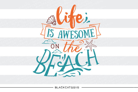 Life is awesome on the beach -  SVG file Cutting File Clipart in Svg, Eps, Dxf, Png for Cricut & Silhouette - beach svg - BlackCatsSVG
