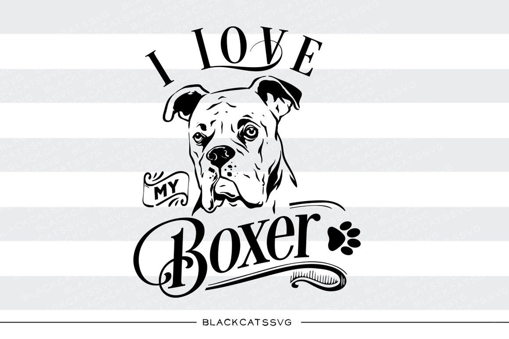 I love my Boxer -  SVG file Cutting File Clipart in Svg, Eps, Dxf, Png for Cricut & Silhouette - BlackCatsSVG
