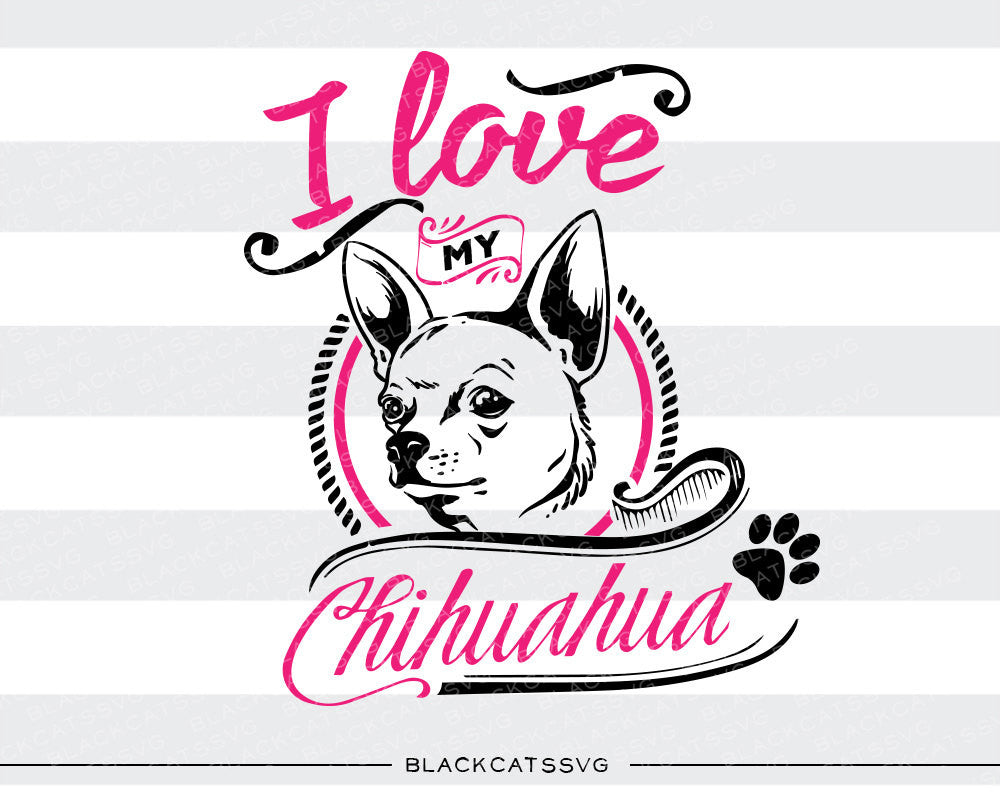 I love my Chihuahua -  SVG file Cutting File Clipart in Svg, Eps, Dxf, Png for Cricut & Silhouette - BlackCatsSVG