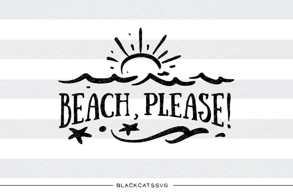Beach, please -  SVG file Cutting File Clipart in Svg, Eps, Dxf, Png for Cricut & Silhouette - beach svg - BlackCatsSVG