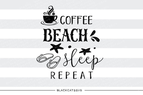 Coffee, Beach, Sleep, Repeat -  SVG file Cutting File Clipart in Svg, Eps, Dxf, Png for Cricut & Silhouette - beach svg - BlackCatsSVG