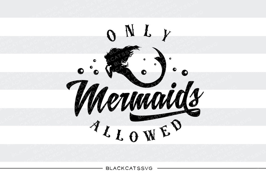 Only mermaids allowed -  SVG file Cutting File Clipart in Svg, Eps, Dxf, Png for Cricut & Silhouette - mermaid svg - BlackCatsSVG