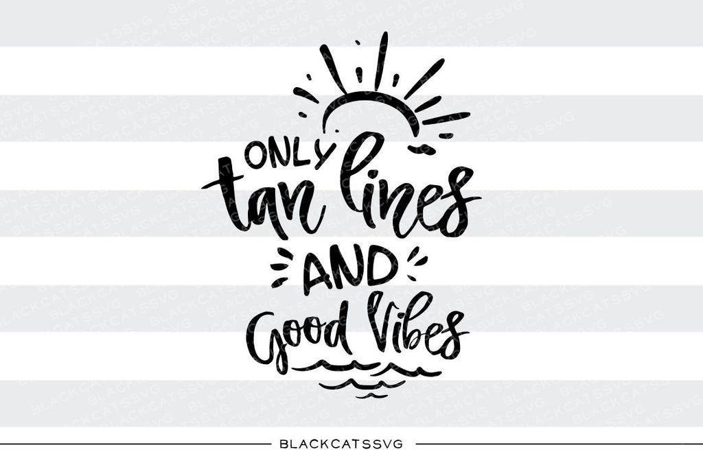 Only tan lines and good vibes -  SVG file Cutting File Clipart in Svg, Eps, Dxf, Png for Cricut & Silhouette - beach svg - BlackCatsSVG
