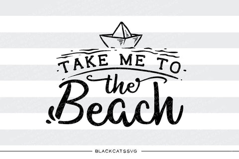 Take me to the beach -  SVG file Cutting File Clipart in Svg, Eps, Dxf, Png for Cricut & Silhouette - beach svg - BlackCatsSVG
