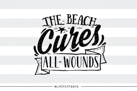 The beach  cures all wounds -  SVG file Cutting File Clipart in Svg, Eps, Dxf, Png for Cricut & Silhouette - beach svg - BlackCatsSVG