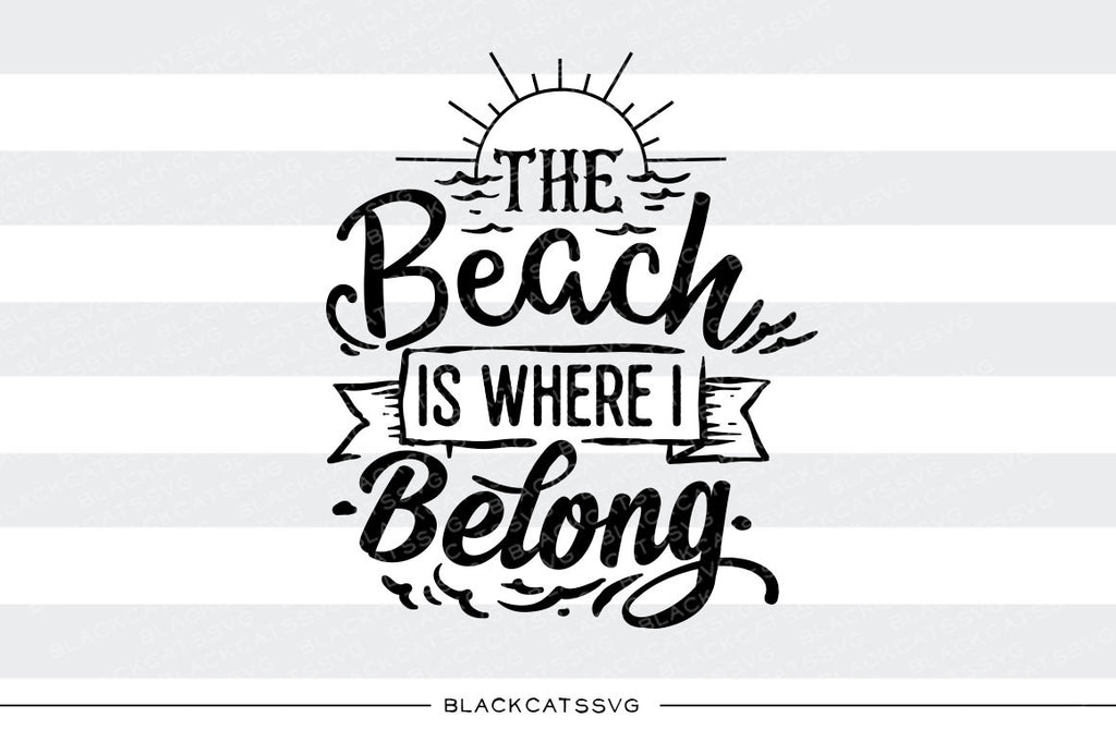 The beach is where I belong  -  SVG file Cutting File Clipart in Svg, Eps, Dxf, Png for Cricut & Silhouette - beach svg - BlackCatsSVG