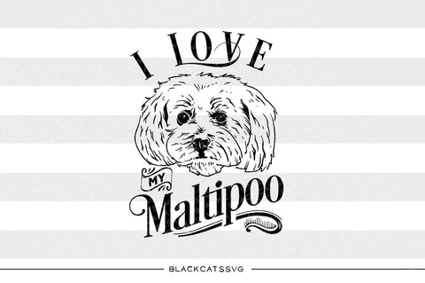 I love my Maltipoo-  SVG file Cutting File Clipart in Svg, Eps, Dxf, Png for Cricut & Silhouette - I love my Maltipoo dog - BlackCatsSVG
