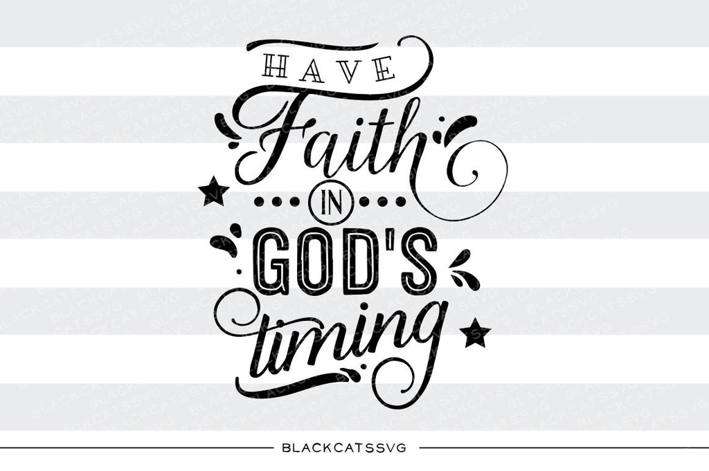 Have faith in God's timing SVG file Cutting File Clipart in Svg, Eps, Dxf, Png for Cricut & Silhouette  svg - BlackCatsSVG