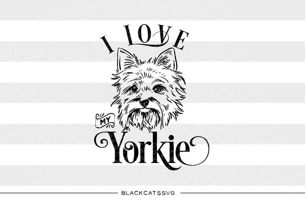 I love my Yorkie -  SVG file Cutting File Clipart in Svg, Eps, Dxf, Png for Cricut & Silhouette - I love my Yorkshire Terrier - BlackCatsSVG