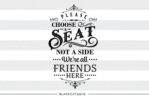 Please choose a seat not a side - we're all friends SVG file Cutting File Clipart in Svg, Eps, Dxf, Png for Cricut & Silhouette  svg - BlackCatsSVG