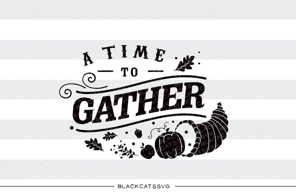 A time to gather -  SVG file Cutting File Clipart in Svg, Eps, Dxf, Png for Cricut & Silhouette - Thanksgiving SVG - BlackCatsSVG