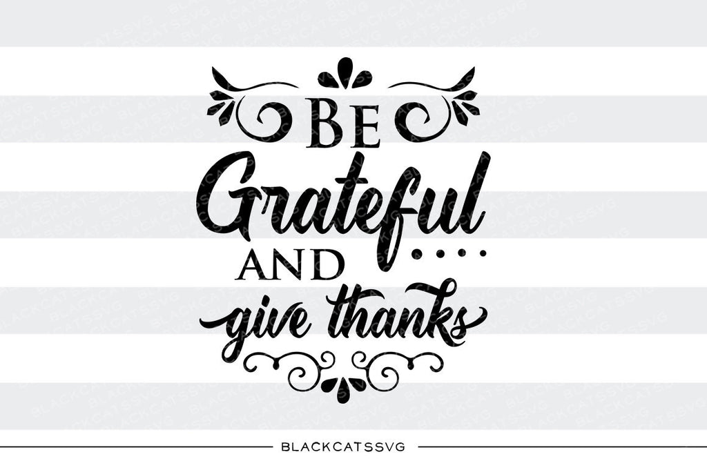 Be Grateful And Give Thanks Svg File Cutting File Clipart In Svg Ep Blackcatssvg