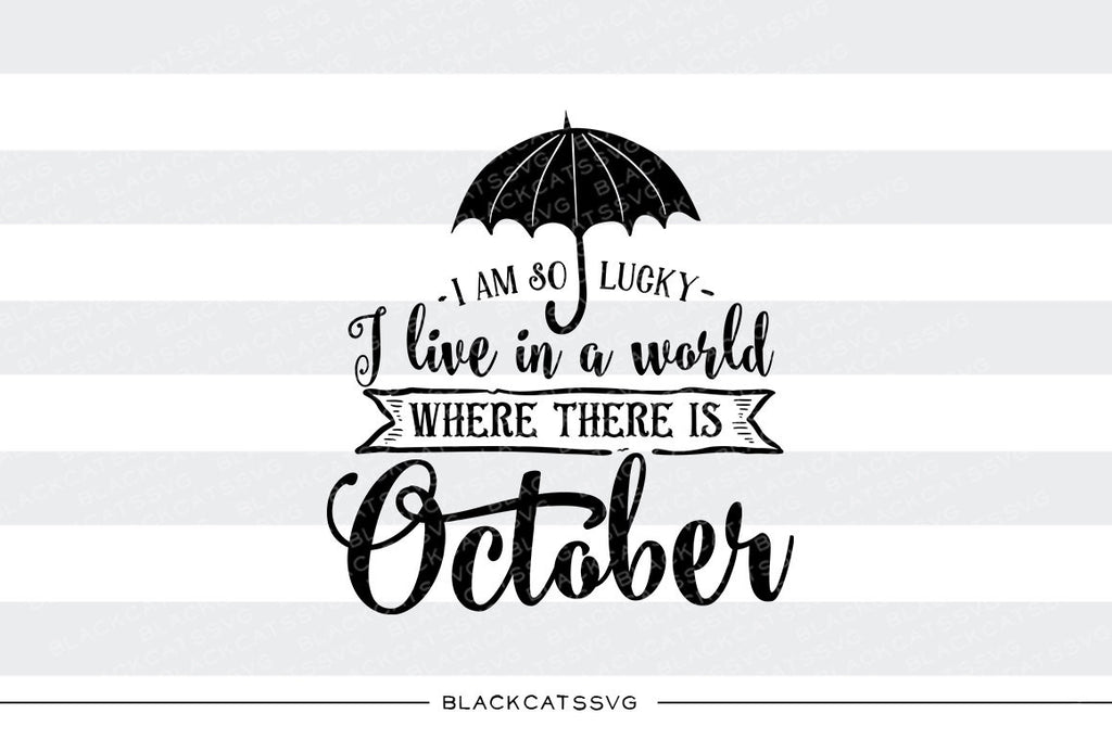 I Am So Lucky To Live In A World Where There Is October Svg File Cut Blackcatssvg