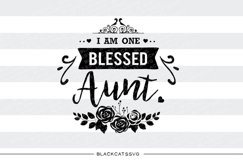 I am one Blessed Aunt SVG file Cutting File Clipart in Svg, Eps, Dxf, Png for Cricut & Silhouette - BlackCatsSVG