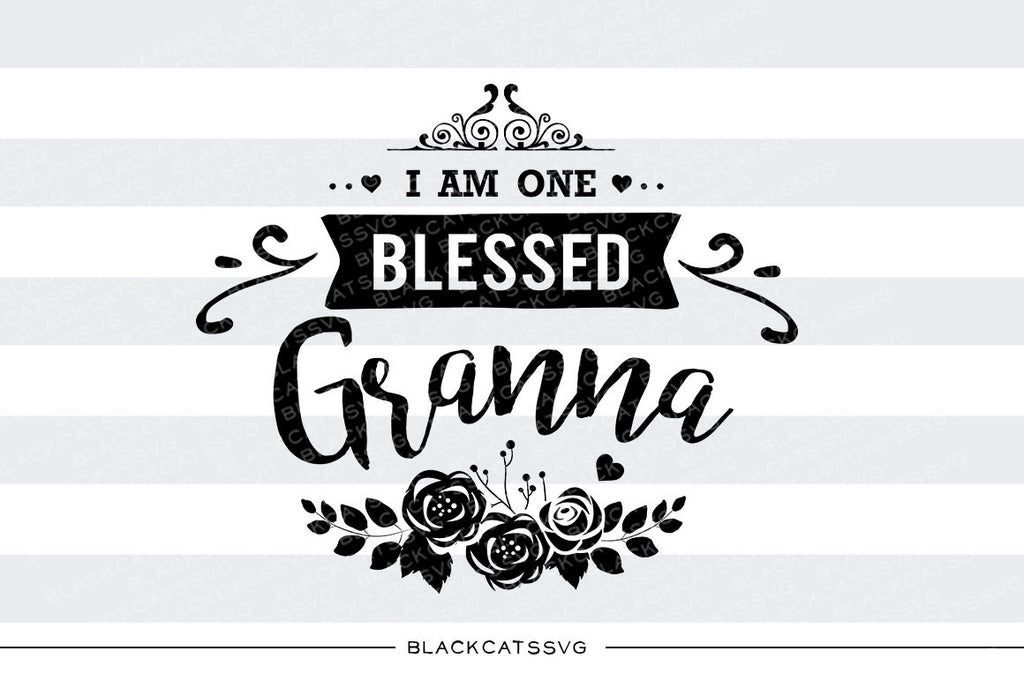 I am one Blessed Granna SVG file Cutting File Clipart in Svg, Eps, Dxf, Png for Cricut & Silhouette - BlackCatsSVG
