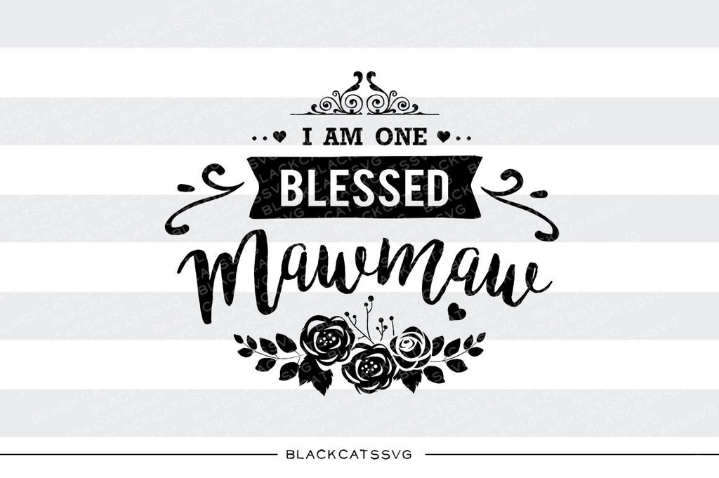 I am one Blessed Mawmaw SVG file Cutting File Clipart in Svg, Eps, Dxf, Png for Cricut & Silhouette - BlackCatsSVG
