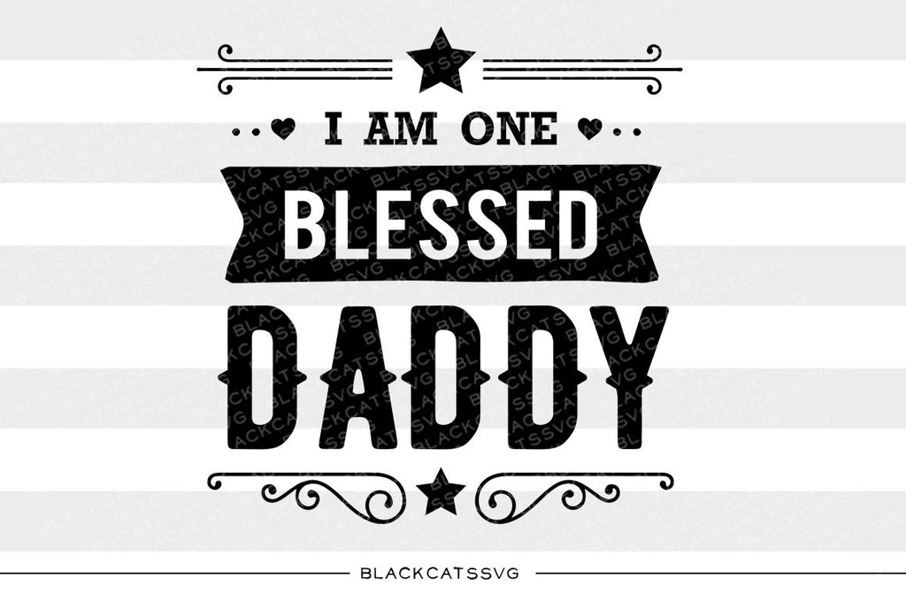I am one Blessed Daddy SVG file Cutting File Clipart in Svg, Eps, Dxf, Png for Cricut & Silhouette - BlackCatsSVG