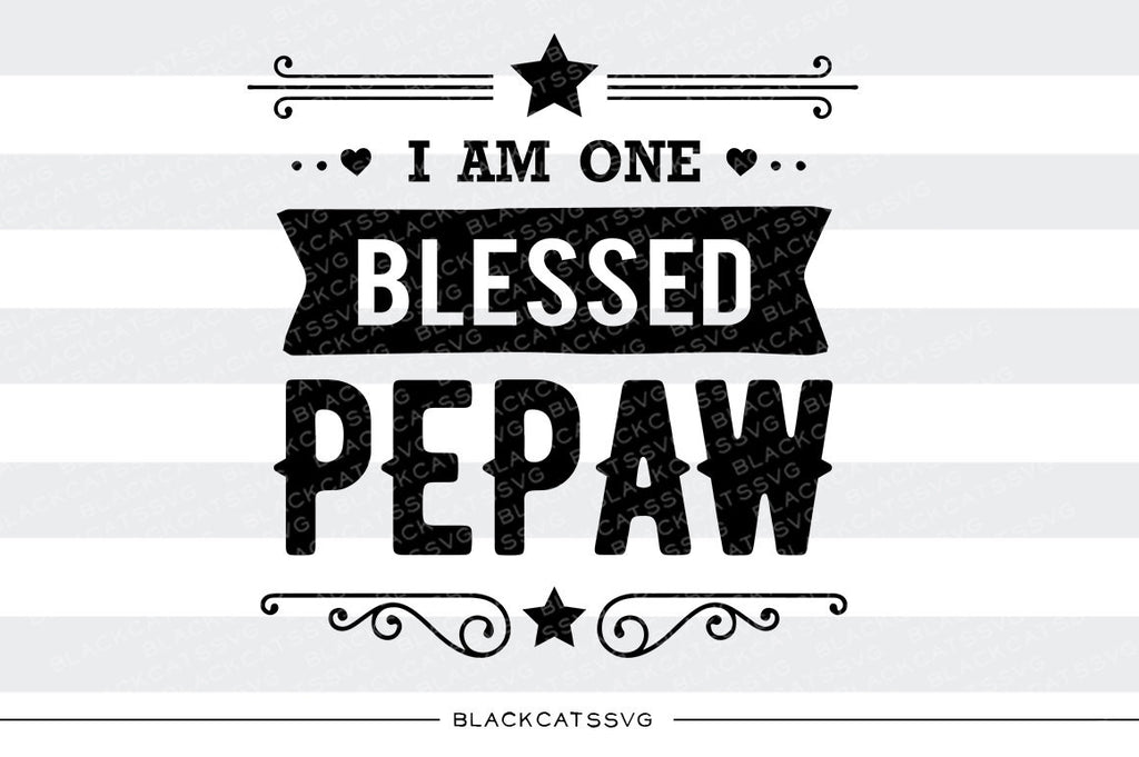 I am one Blessed Pepaw SVG file Cutting File Clipart in Svg, Eps, Dxf, Png for Cricut & Silhouette - BlackCatsSVG
