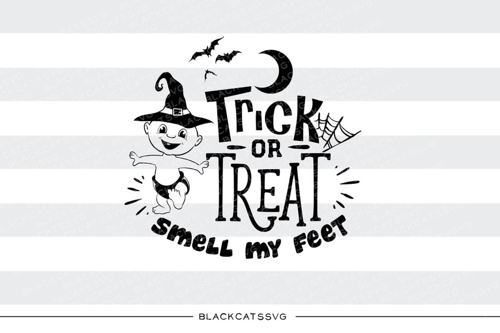 Trick Or Treat Smell My Feet Svg File Cutting File Clipart In Svg E Blackcatssvg