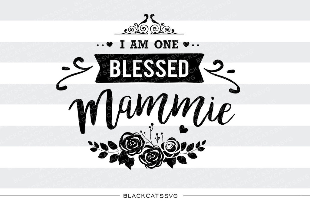 I am one Blessed Mammie SVG file Cutting File Clipart in Svg, Eps, Dxf, Png for Cricut & Silhouette - BlackCatsSVG