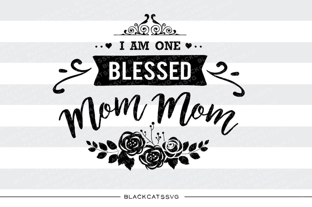 I am one Blessed Mom mom SVG file Cutting File Clipart in Svg, Eps, Dxf, Png for Cricut & Silhouette - BlackCatsSVG